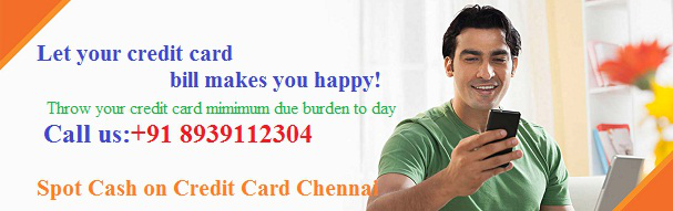 Credit Card to cash in chennai with outstanding service